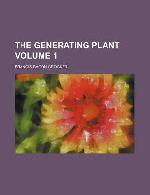 The Generating Plant Volume 1