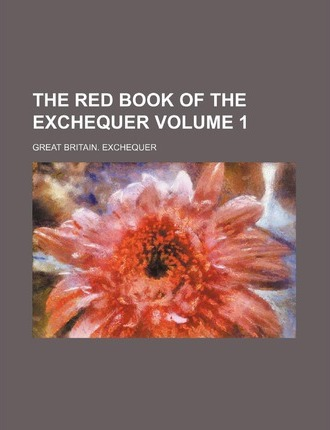The Red Book of the Exchequer Volume 1