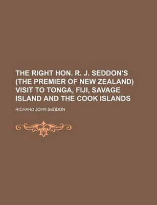 The Right Hon. R. J. Seddon's (the Premier of New Zealand) Visit to Tonga, Fiji, Savage Island and the Cook Islands