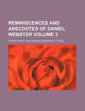 Reminiscences and Anecdotes of Daniel Webster Volume 3