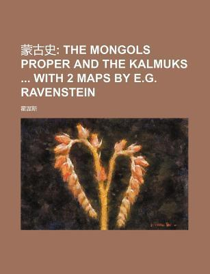 ; The Mongols Proper and the Kalmuks with 2 Maps by E.G. Ravenstein