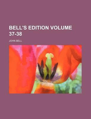Bell's Edition Volume 37-38