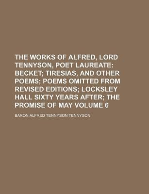 The Works Of Alfred Lord Tennyson Poet Laureate Volume 6