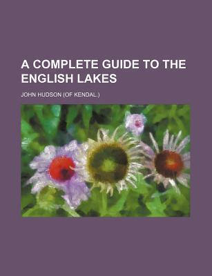 A Complete Guide to the English Lakes