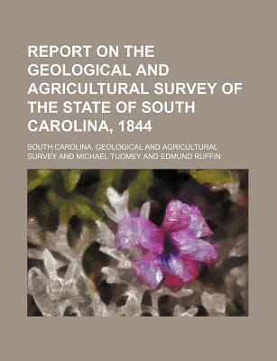 Report on the Geological and Agricultural Survey of the State of South Carolina, 1844