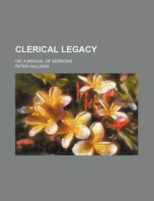 Clerical Legacy; Or, a Manual of Sermons