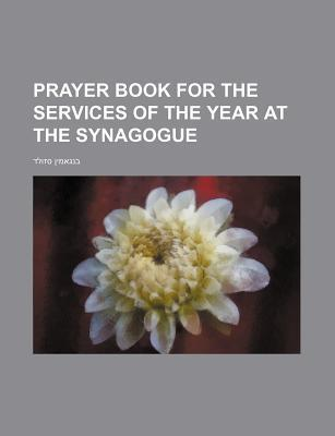 Prayer Book for the Services of the Year at the Synagogue