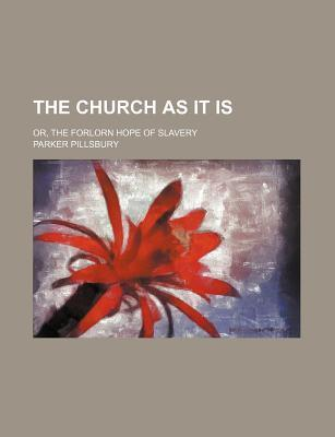 The Church as It Is; Or, the Forlorn Hope of Slavery