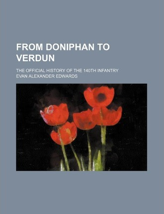 From Doniphan to Verdun; The Official History of the 140th Infantry