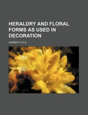 Heraldry and Floral Forms as Used in Decoration