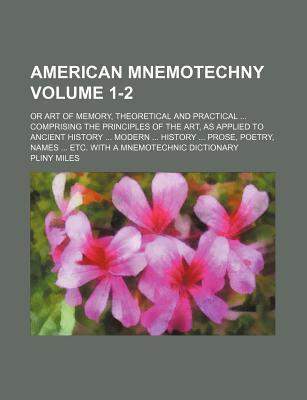 American Mnemotechny; Or Art of Memory, Theoretical and Practical Comprising the Principles of the Art, as Applied to Ancient History Modern History P