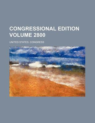 Congressional Edition Volume 2800