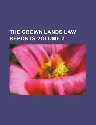 The Crown Lands Law Reports Volume 2