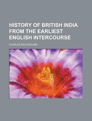 History of British India from the Earliest English Intercourse