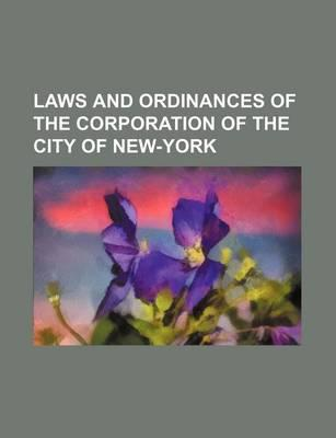 Laws and Ordinances of the Corporation of the City of New-York