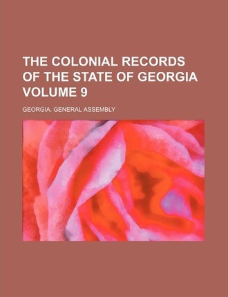 The Colonial Records of the State of Georgia Volume 9