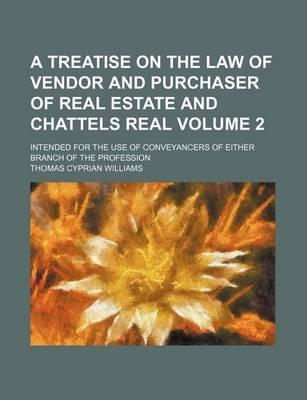 A Treatise on the Law of Vendor and Purchaser of Real Estate and Chattels Real; Intended for the Use of Conveyancers of Either Branch of the Profession Volume 2