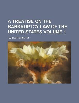 A Treatise on the Bankruptcy Law of the United States Volume 1