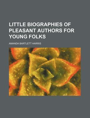 Little Biographies of Pleasant Authors for Young Folks