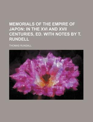 Memorials of the Empire of Japon; In the XVI and XVII Centuries, Ed. with Notes by T. Rundell