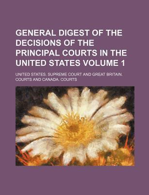 General Digest of the Decisions of the Principal Courts in the United States Volume 1