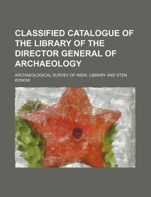 Classified Catalogue of the Library of the Director General of Archaeology
