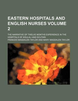 Eastern Hospitals and English Nurses; The Narrative of Twelve Months Experience in the Hospitals of Koulali and Scutari Volume 2
