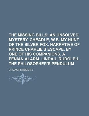 The Missing Bills; An Unsolved Mystery. Cheadle, W.B. My Hunt of the Silver Fox. Narrative of Prince Charlie's Escape, by One of His Companions. a Fenian Alarm. Lindau, Rudolph. the Philosopher's Pendulum