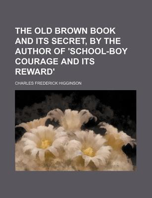 The Old Brown Book and Its Secret, by the Author of 'School-Boy Courage and Its Reward'