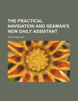 The Practical Navigation and Seaman's New Daily Assistant