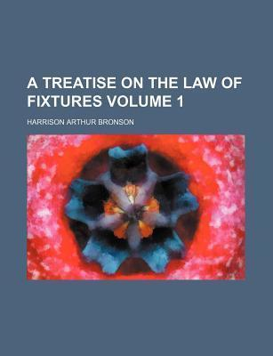 A Treatise on the Law of Fixtures Volume 1