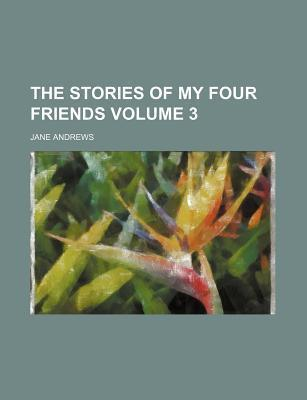The Stories of My Four Friends Volume 3