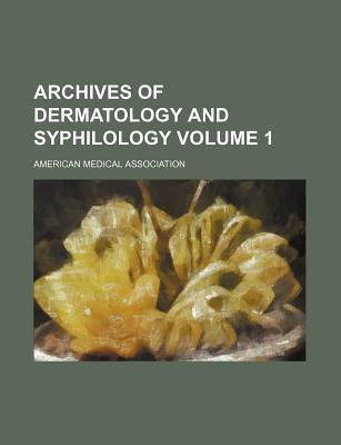 Archives of Dermatology and Syphilology Volume 1