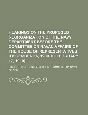 Hearings on the Proposed Reorganization of the Navy Department Before the Committee on Naval Affairs of the House of Representatives [December 16, 190