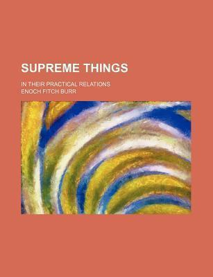 Supreme Things; In Their Practical Relations