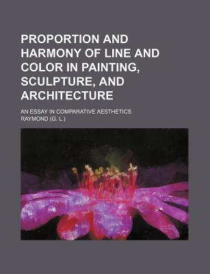Proportion and Harmony of Line and Color in Painting, Sculpture, and Architecture; An Essay in Comparative Aesthetics