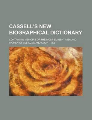Cassell's New Biographical Dictionary; Containing Memoirs of the Most Eminent Men and Women of All Ages and Countries