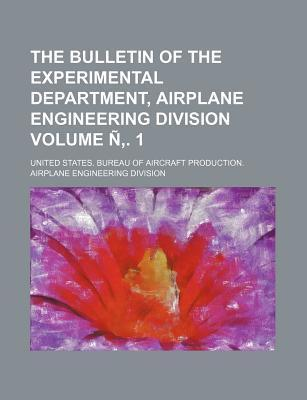 The Bulletin of the Experimental Department, Airplane Engineering Division Volume N . 1
