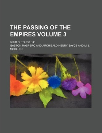 The Passing of the Empires; 850 B.C. to 330 B.C. Volume 3