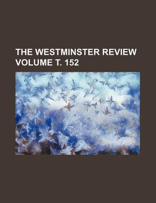 The Westminster Review Volume . 152