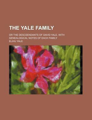 The Yale Family; Or the Descsendants of David Yale, with Genealogical Notes of Each Family