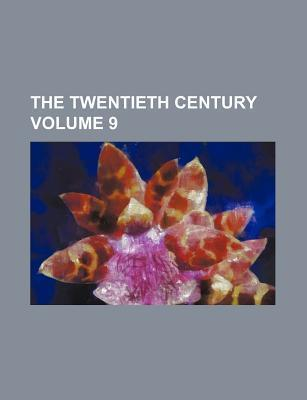 The Twentieth Century Volume 9