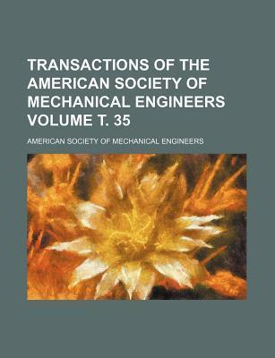 Transactions of the American Society of Mechanical Engineers Volume . 35
