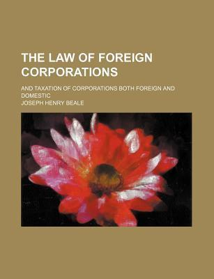 The Law of Foreign Corporations; And Taxation of Corporations Both Foreign and Domestic