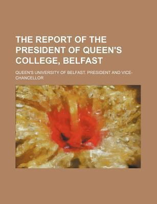 The Report of the President of Queen's College, Belfast