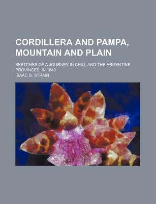 Cordillera and Pampa, Mountain and Plain; Sketches of a Journey in Chili, and the Argentine Provinces, in 1849