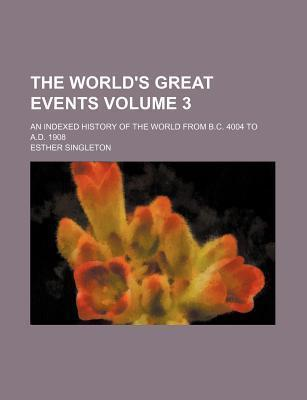 The World's Great Events; An Indexed History of the World from B.C. 4004 to A.D. 1908 Volume 3