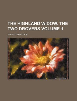 The Highland Widow. the Two Drovers Volume 1
