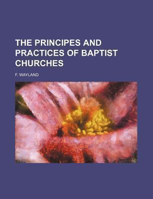 The Principes and Practices of Baptist Churches