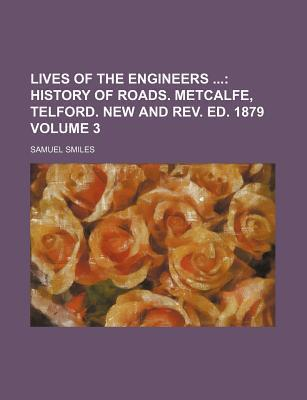 Lives of the Engineers; History of Roads. Metcalfe, Telford. New and REV. Ed. 1879 Volume 3
